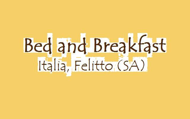 Bed and Breakfast, Felitto